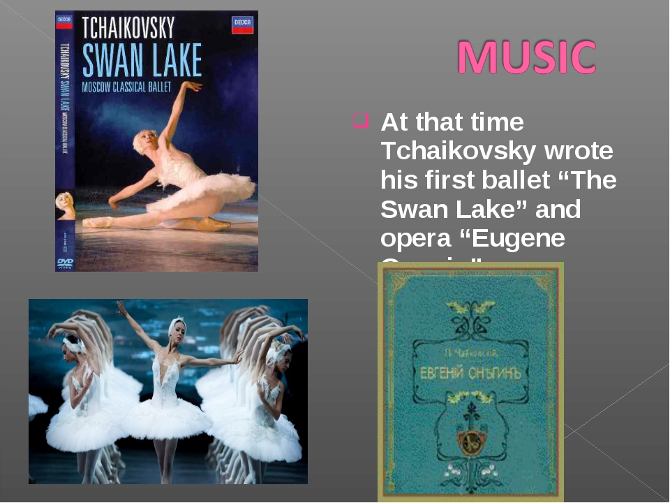 "At that time Tchaikovsky wrote his first ballet ""The Swan Lake"" and opera ""Eu..."