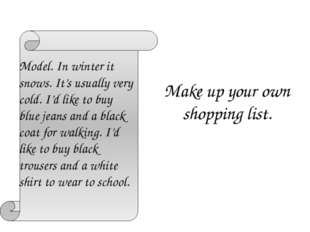 Make up your own shopping list. Model. In winter it snows. It's usually very