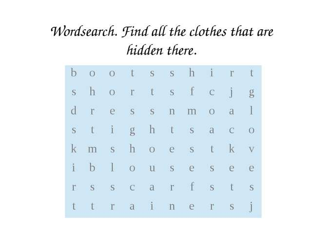 Wordsearch. Find all the clothes that are hidden there. b o o t s s h i r t s...