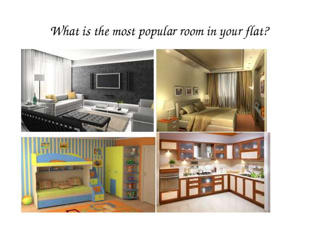 What is the most popular room in your flat?