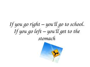 If you go right – you'll go to school. If you go left – you'll get to the sto