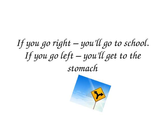 If you go right – you'll go to school. If you go left – you'll get to the sto...