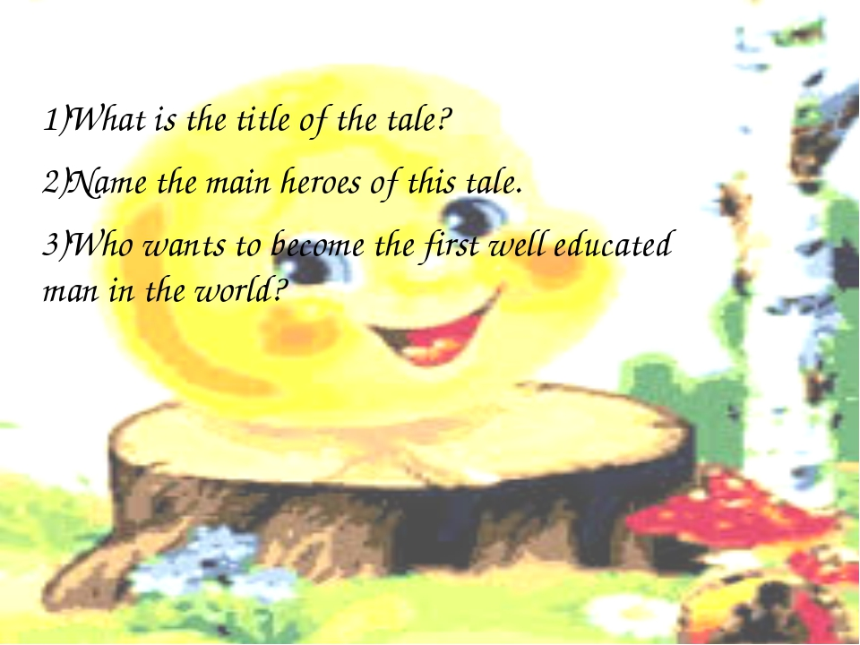 1)What is the title of the tale? 2)Name the main heroes of this tale. 3)Who w...