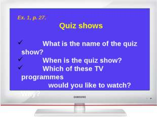 Ex. 1, p. 27. Quiz shows What is the name of the quiz show? When is the quiz