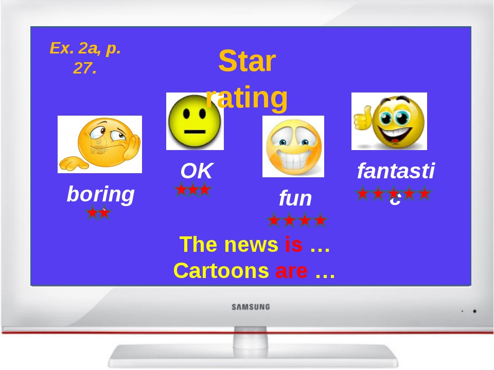 boring OK fun fantastic Star rating The news is … Cartoons are … Ex. 2a, p....