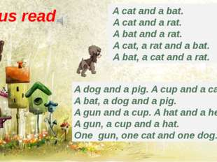 Let us read A cat and a bat. A cat and a rat. A bat and a rat. A cat, a rat a