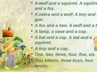 A wolf and a squirrel. A squirrel and a fox. A zebra and a wolf. A boy and a