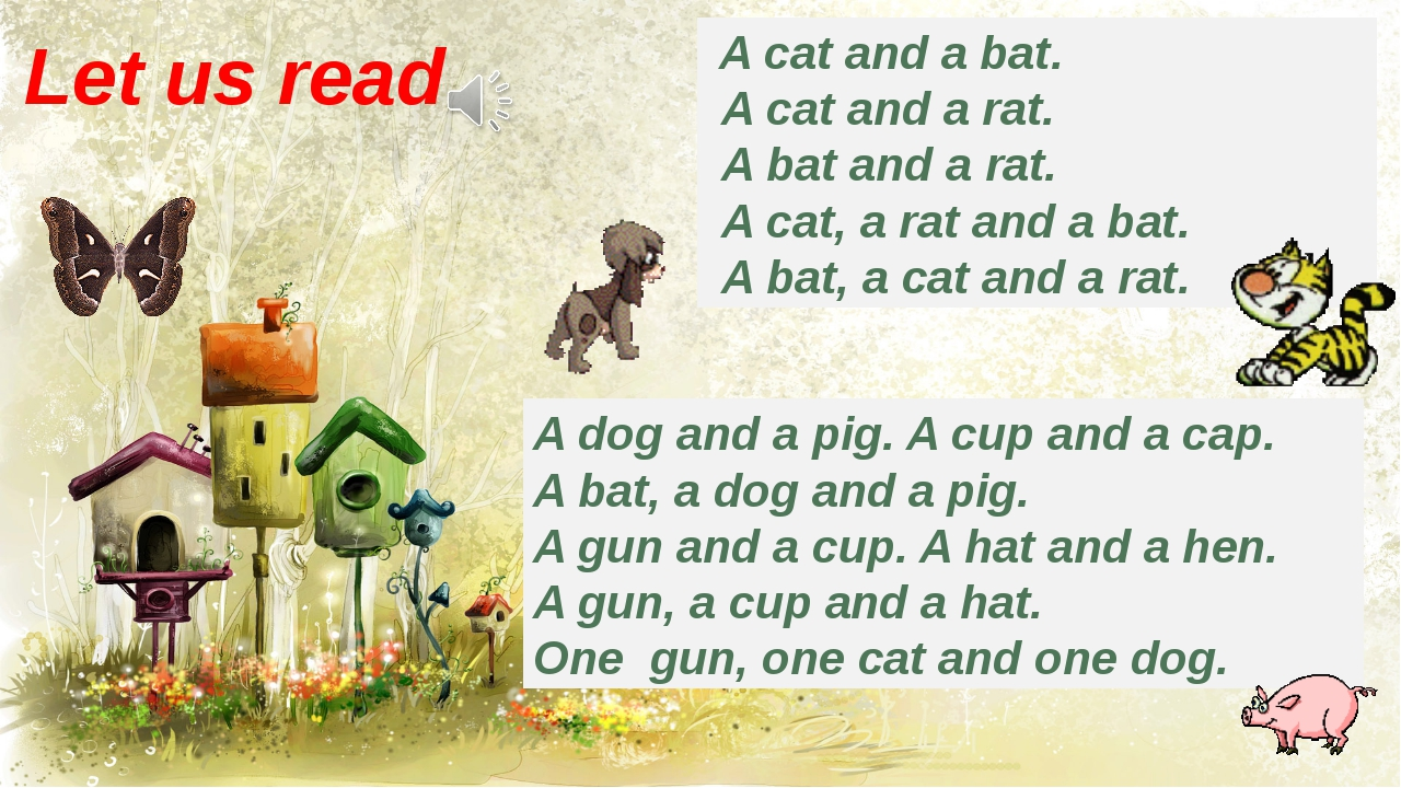 Let us read A cat and a bat. A cat and a rat. A bat and a rat. A cat, a rat a...