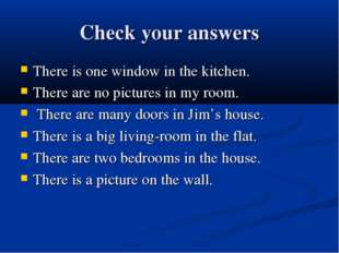 Check your answers There is one window in the kitchen. There are no pictures