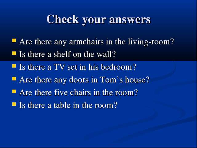 Check your answers Are there any armchairs in the living-room? Is there a she...