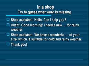 In a shop Try to guess what word is missing Shop assistant: Hello, Can I hel