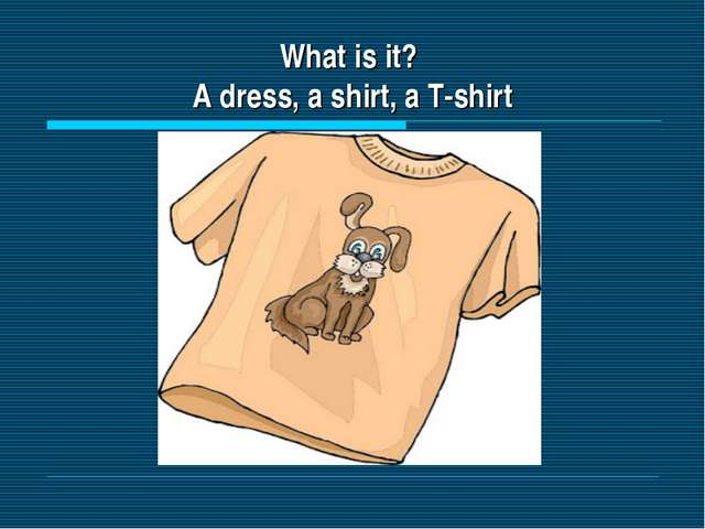 What is it? A dress, a shirt, a T-shirt