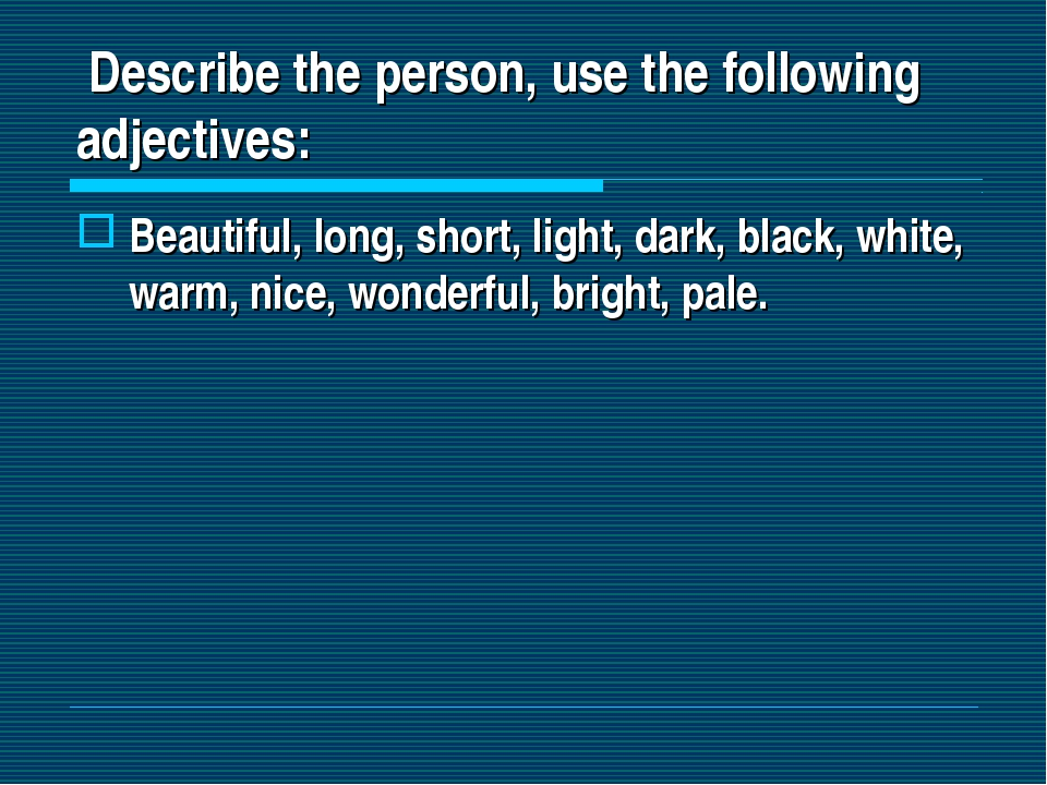 Describe the person, use the following adjectives: Beautiful, long, short, l...