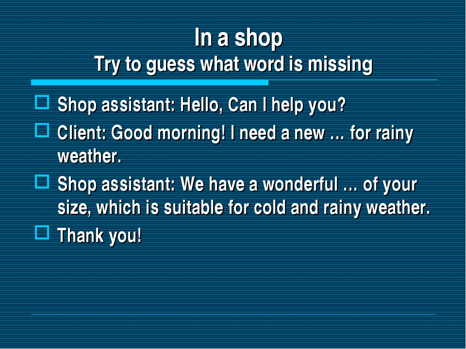 In a shop Try to guess what word is missing Shop assistant: Hello, Can I hel...