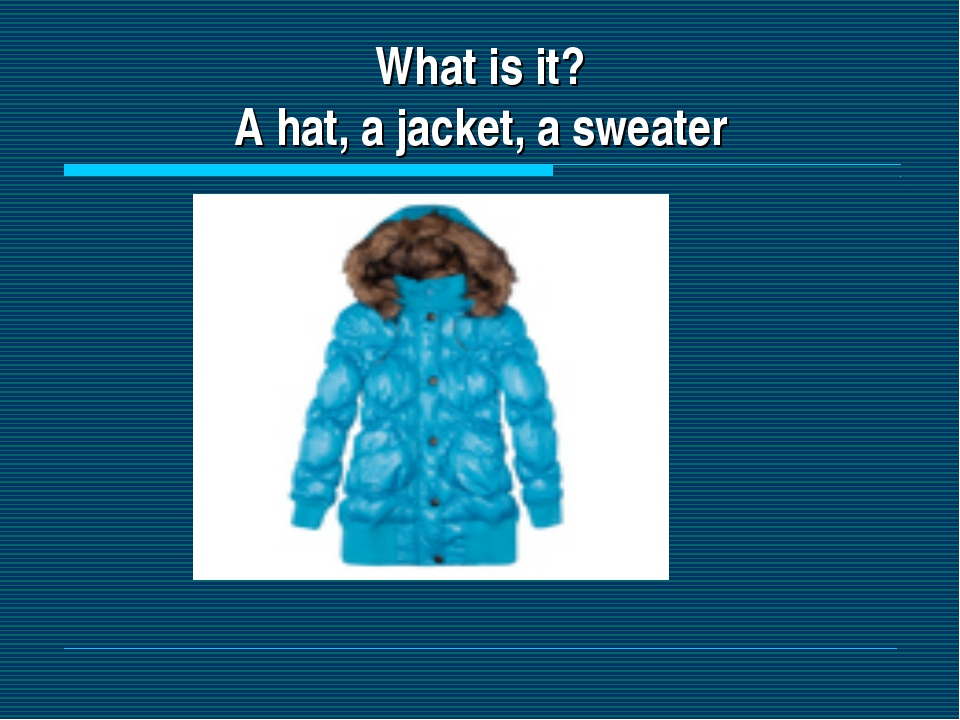 What is it? A hat, a jacket, a sweater