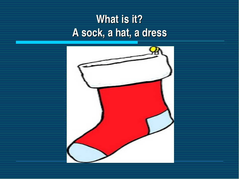 What is it? A sock, a hat, a dress