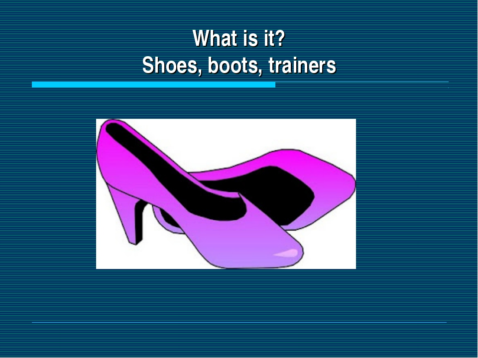 What is it? Shoes, boots, trainers