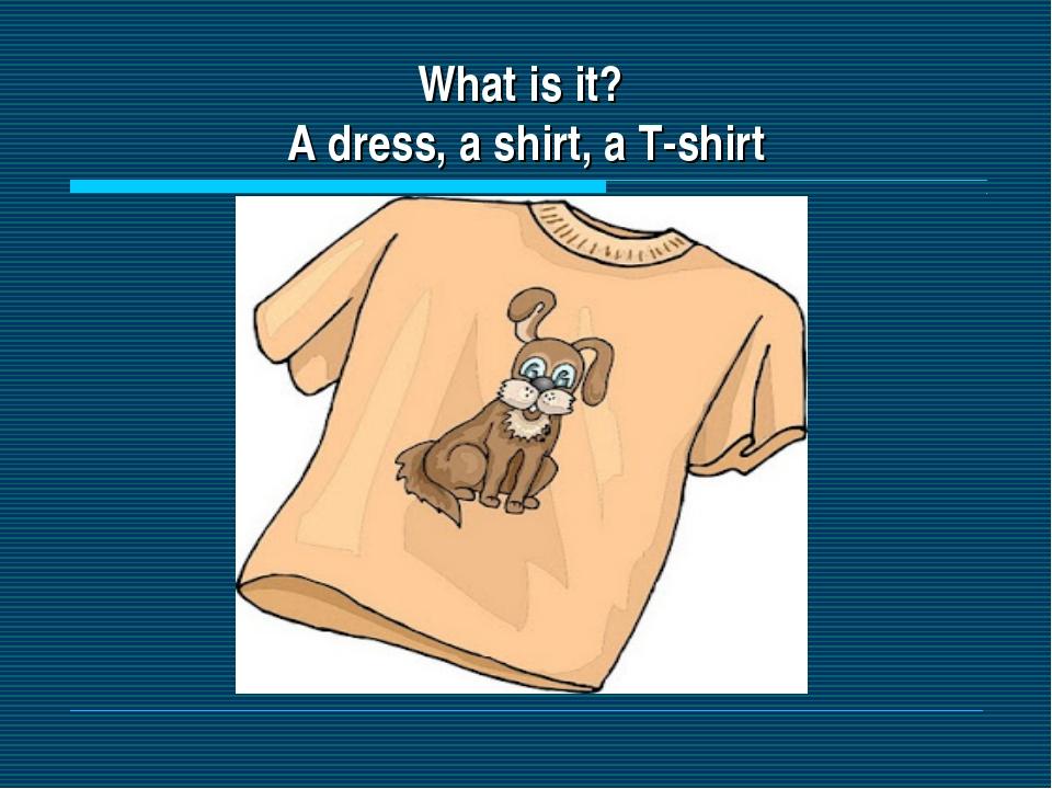 What is it? A dress, a shirt, a T-shirt