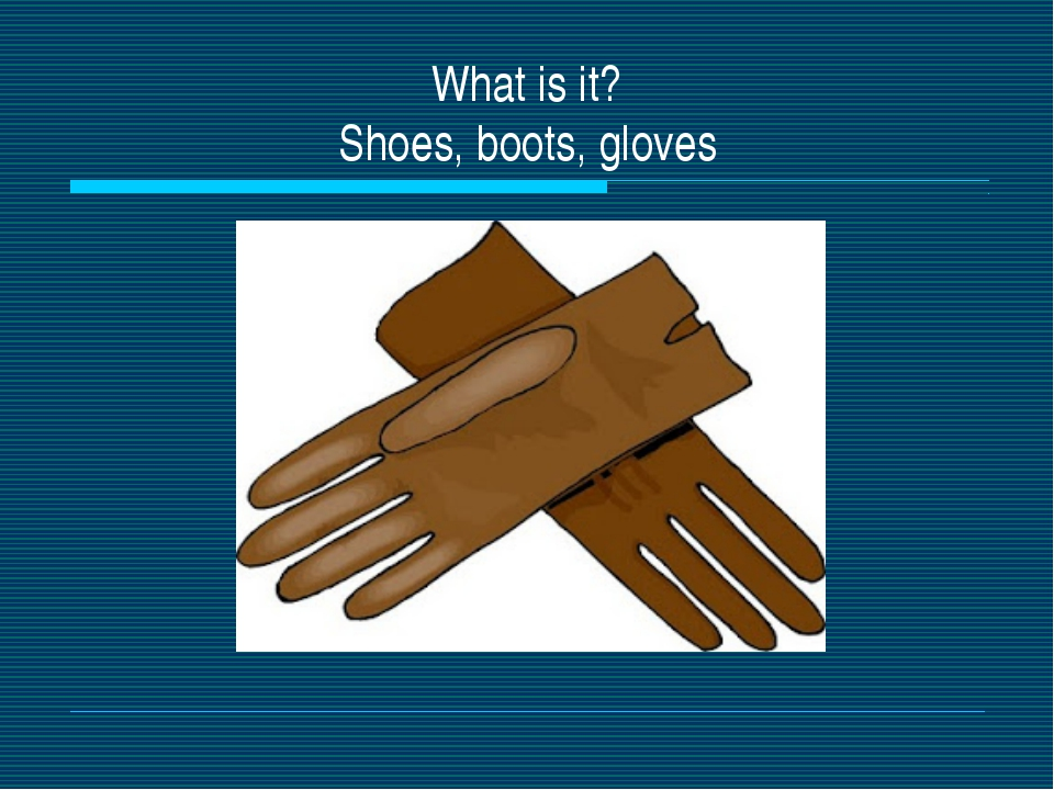 What is it? Shoes, boots, gloves