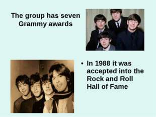 In 1988 it was accepted into the Rock and Roll Hall of Fame The group has sev