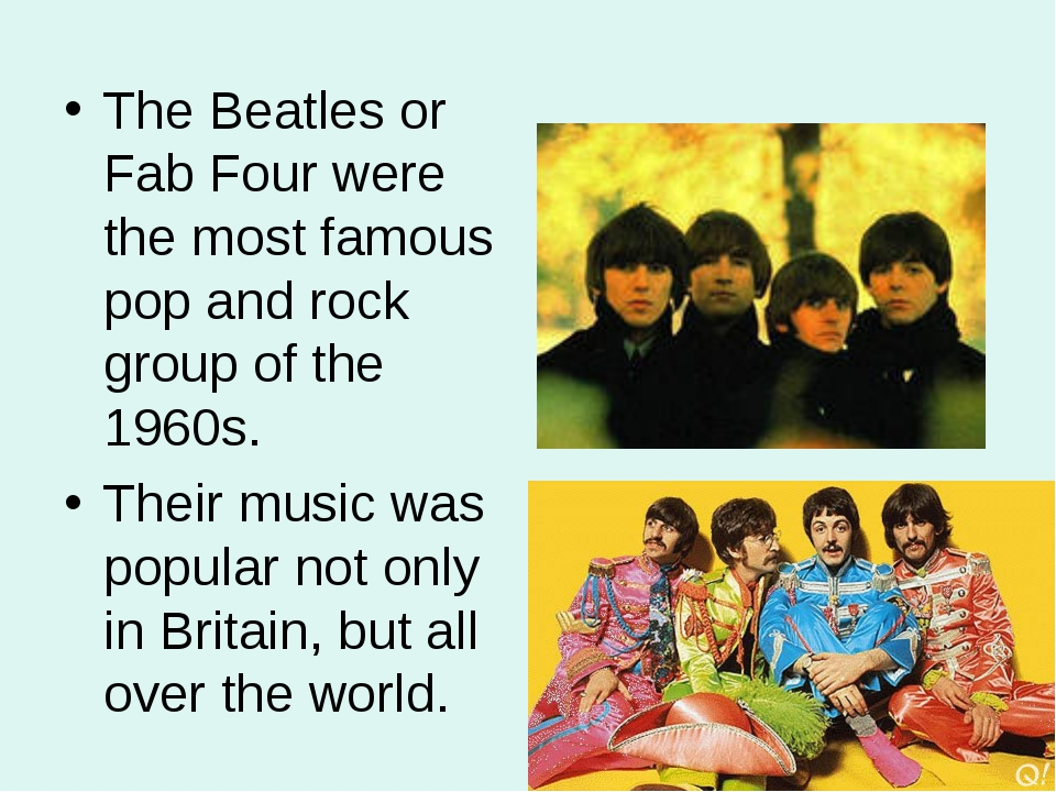 The Beatles or Fab Four were the most famous pop and rock group of the 1960s....