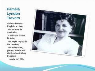 Pamela Lyndon Travers -to be a famous English writer; -to be born in Australi