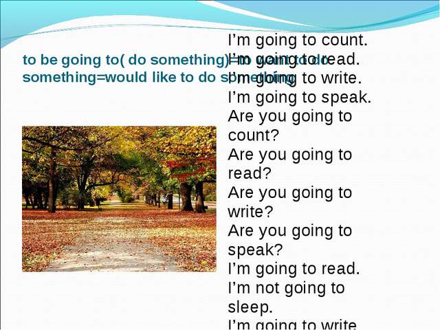 to be going to( do something)=to want to do something=would like to do someth...