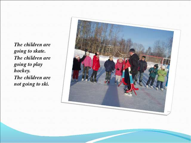 The children are going to skate. The children are going to play hockey. The c...