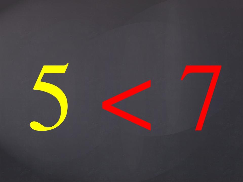 5 < 7