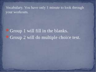 Vocabulary. You have only 1 minute to look through your workouts. Group 1 wil