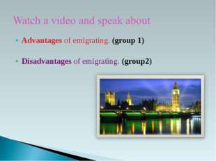 Advantages of emigrating. (group 1) Disadvantages of emigrating. (group2)