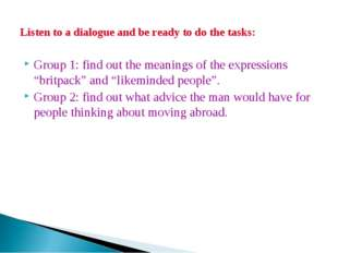 Listen to a dialogue and be ready to do the tasks: Group 1: find out the mean