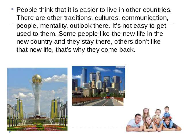 People think that it is easier to live in other countries. There are other tr...