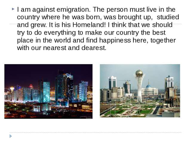 I am against emigration. The person must live in the country where he was bor...