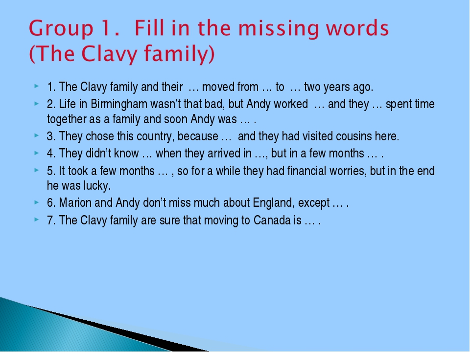 1. The Clavy family and their … moved from … to … two years ago. 2. Life in B...