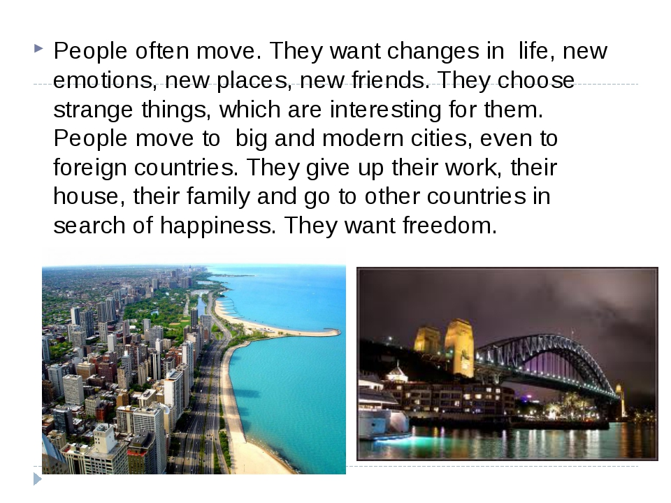 People often move. They want changes in life, new emotions, new places, new f...