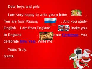 Dear boys and girls, 	I am very happy to write you a letter . You are from R