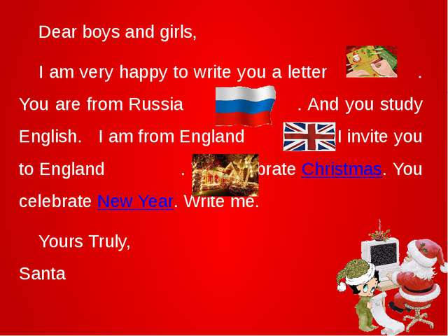 Dear boys and girls, 	I am very happy to write you a letter . You are from R...