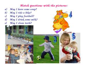Match questions with the pictures: May I have some soup? May I ride a bike? M
