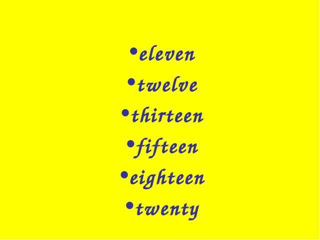 eleven twelve thirteen fifteen eighteen twenty