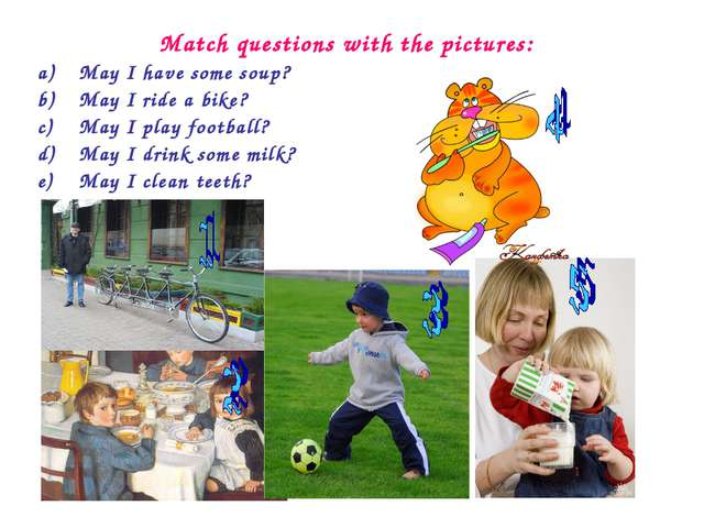 Match questions with the pictures: May I have some soup? May I ride a bike? M...