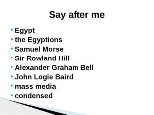 Egypt the Egyptions Samuel Morse Sir Rowland Hill Alexander Graham Bell John