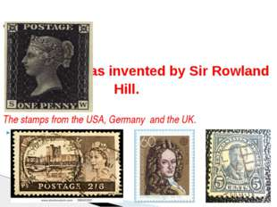 It was invented by Sir Rowland Hill. The stamps from the USA, Germany and th