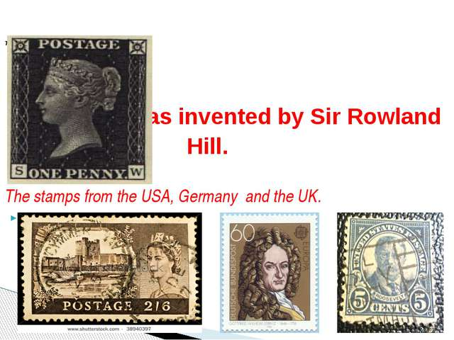 It was invented by Sir Rowland Hill. The stamps from the USA, Germany and th...