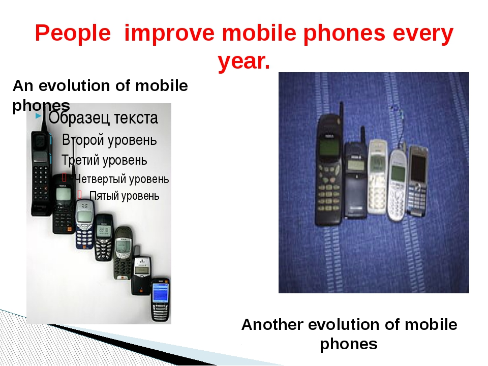 People improve mobile phones every year. An evolution of mobile phones Anothe...