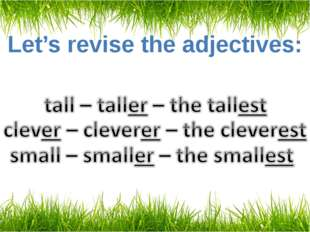 Let's revise the adjectives: big – bigger – the biggest