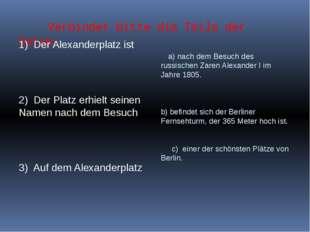 Verbindet bitte die Teile der Sätze: 1) Der Alexanderplatz ist 2) Der Platz