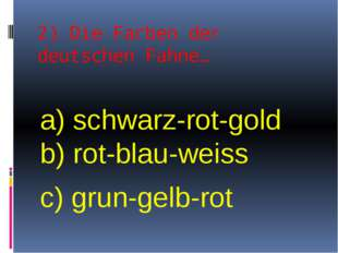 2) Die Farben der deutschen Fahne… a) schwarz-rot-gold b) rot-blau-weiss c) g