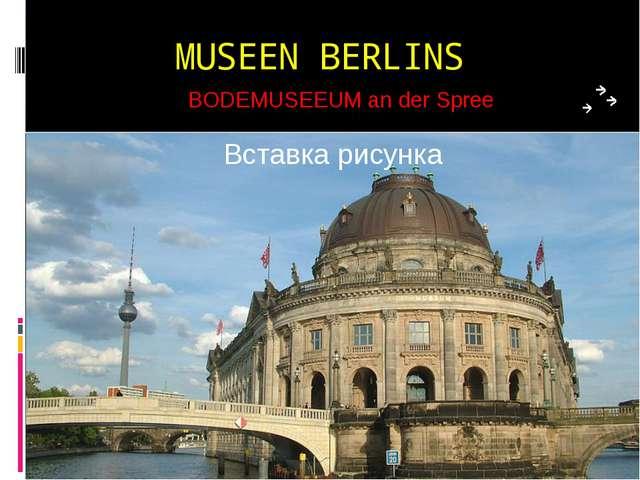 MUSEEN BERLINS BODEMUSEEUM an der Spree
