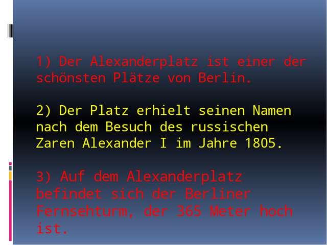 1) Der Alexanderplatz ist einer der schönsten Plätze von Berlin. 2) Der Plat...